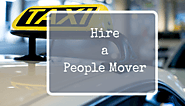 Hire People Mover, Group Travel Made Easy with Van Hire Maxi Taxi