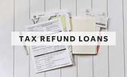Tax Refund Loans: How They Work and When to Get an Advance