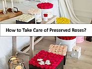 How to Take Care of Preserved Roses
