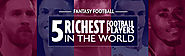 Fantasy Football – 5 Richest Football Players in the World | 11wickets.com