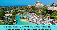 B2B INFO HUB: In Dubai Atlantis Resort and Aquaventure Water Park is Among the Top Rated in the World