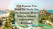 Five Reasons You Need To Check Out the Fantastic Water Slides at Atlantis Aquaventure Waterpark | Business 2 Business...