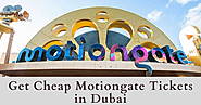 It is Safe to Say That You are Heading to Dubai? Get Cheap Motiongate Tickets to Save Money