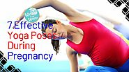 7 Effective Yoga Poses During Pregnancy