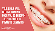• Your smile will become bracing once you go through the procedure of cosmetic dentistry.