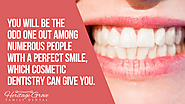 • You will be the odd one out among numerous people with a perfect smile, which cosmetic dentistry can give you.