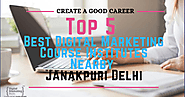 Top 5 Best Digital Marketing Course Institutes Nearby Janakpuri Delhi