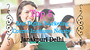 Top 5 Best Digital Marketing Training Institutes Nearby Janakpuri Delhi