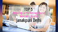 Top 5 Best Digital Marketing Course Institutes in Janakpuri Delhi