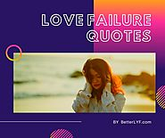 Love Failure Quotes | Break Up Quotes For Broken Heart - BetterLYF