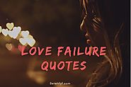 Keep Moving With These Best Love Failure Quotes Images BY BetterLYF