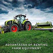 Advantages of Renting Farm Equipment
