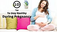 10 Tips To Stay Healthy During Pregnancy