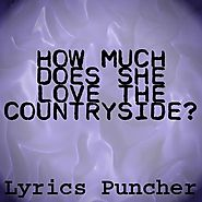 How much does she love the countryside? ( Original Lyrics Puncher Song)
