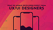 What Do Mobile Developers Expect From UX/UI Designers When Creating an End-To-End Mobile Product?