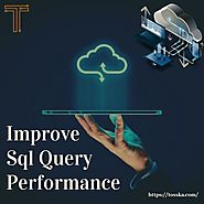 A Few Practical Ways to Improve SQL Query Performance