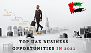 Top UAE Business Opportunities in 2021 - Certitude News