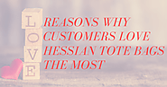 Reasons Why Customers love Hessian tote bags the most