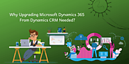 Why Upgrading Microsoft Dynamics 365 from Dynamics CRM needed?