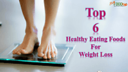 6 Best Foods to Eat for Weight Loss | Diet Food Tip
