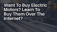 Want To Buy Electric Motors? Learn To Buy Them Over The Internet?