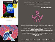 Best Natural Cancer Cure | How to Stop Your Metastasized Cancer