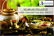 Food Consumption and Obesity by VD.MILAN PRAJAPATI | Aagyarth Ayurved
