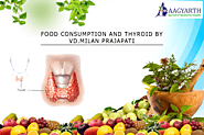 Food Consumption and Thyroid by VD.MILAN PRAJAPATI | Aagyarth Ayurved