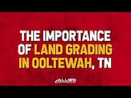Importance of Land Grading Ooltewah TN