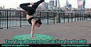 Top Yoga Poses to Practice for Health