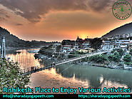 Rishikesh: Place to Enjoy Various Activities