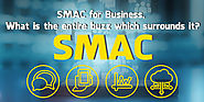 SMAC for Business, What is the entire buzz which surrounds it?