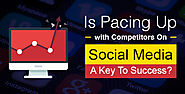 Is Pacing Up with Competitors On Social Media A Key To Success?