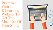 Prioritize Your E-Learning Websites To Get The Most Out Of Your Study