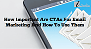 How Important Are CTAs For Email Marketing And How To Use Them