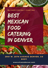 The Best Mexican Food Catering in Denver - El Cazo