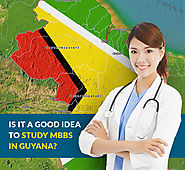 Is it a good idea to study MBBS in Guyana?