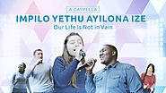 "outh AfricaSn Gospel Music ""Impilo Yethu Ayilona Ize"" A Cappella 