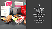 Give New Look to Your Product by Choosing The Quantum Print