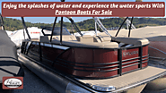 Enjoy the splashes of water and experience the water sports With Pontoon Boats For Sale