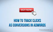 How To Track Clicks As Conversions in AdWords Using Google Analytics
