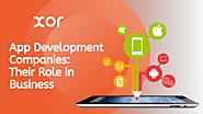 Role of App Development Companies in Business - Xor Solutions