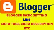 How To Setting My Blogger Basic Setting, Meta Tags, Meta Discription, Post comment , Blogging Tutor