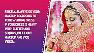 • Firstly, always do your makeup according to your wedding dress. If your dress is heavy with glitter and sequins, do...