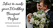 Ideas to make your Wedding Bouquet Perfect - Inveigle Magazine