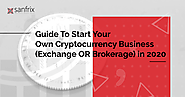 Guide To Start Your Own Cryptocurrency Business (Exchange OR Brokerage) in 2020