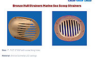 Bronze Hull Strainers Marine Sea Scoop Strainers – Bronze casting Copper casting Aluminium bronze casting Stainless S...