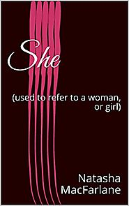 She: (used to refer to a woman, or girl)