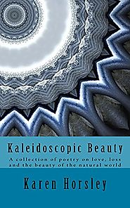 Kaleidoscopic Beauty: A collection of poetry on love, loss and the beauty of the natural world