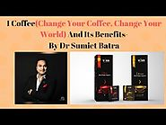 I Coffee and Its Benefits By Dr Sumiet Batra